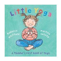 Little Yoga: A Toddler's First Book of Yoga - Carte in engleza