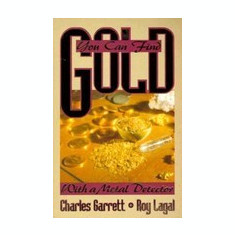You Can Find Gold: With a Metal Detector