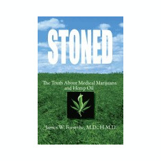 Stoned the Truth about Medical Marijuana and Hemp Oil - Carte in engleza
