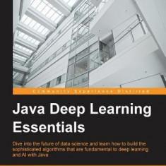 Java Deep Learning Essentials - Carte in engleza