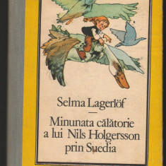 (C7255) MINUNATA CALATORIE A LUI NILS HOLGERSSON PRIN SUEDIA - SELMA LAGERLOF - Roman