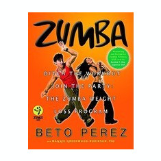 Zumba: Ditch the Workout, Join the Party! the Zumba Weight Loss Program [With DVD] - Carte in engleza