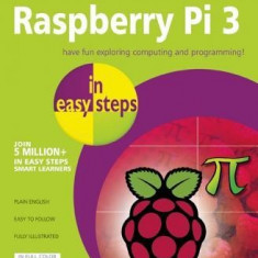 Raspberry Pi 3 in Easy Steps - Carte in engleza