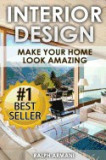 Interior Design: Make Your Home Look Amazing (Luxurious Home Decorating on a Budget)