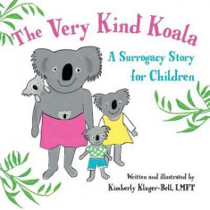 The Very Kind Koala: A Surrogacy Story for Children - Carte in engleza