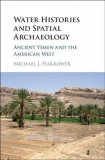 Water Histories and Spatial Archaeology: Ancient Yemen and the American West