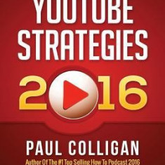 Youtube Strategies 2016: How to Make and Market Youtube Videos - Carte in engleza