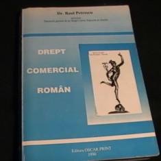DREPT COMERCIAL ROMAN-DR. RAUL PETRESCU-397 PG A 4- - Carte Drept comercial