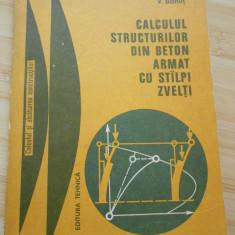 R. AGENT--CALCULUL STRUCTURILOR DIN BETON ARMAT CU STALPI ZVELTI - Carti Constructii