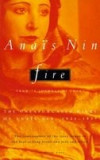"Fire: From """"A Journal of Love"""" the Unexpurgated Diary of Anais Nin, 1934-1937"