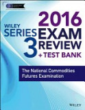 Wiley Series 3 Exam Review 2016 + Test Bank: The National Commodities Futures Examination