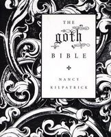 The Goth Bible: A Compendium for the Darkly Inclined