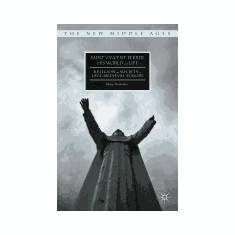 Saint Vincent Ferrer, His World and Life: Religion and Society in Late Medieval Europe - Carte in engleza