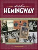 Hidden Hemingway: Inside the Ernest Hemingway Archives of Oak Park