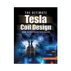 Ultimate Tesla Coil Design - Carte in engleza