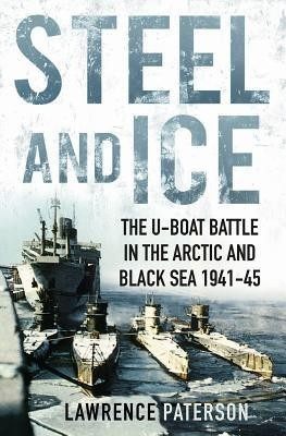 Steel and Ice: The U-Boat Battle in the Arctic and Black Sea, 1941-1945 foto