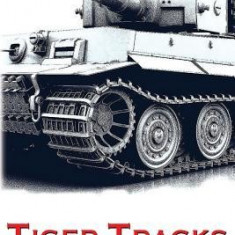Tiger Tracks - The Classic Panzer Memoir - Carte in engleza