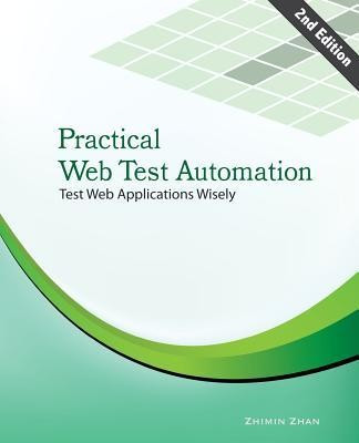 Practical Web Test Automation: Automated Test Web Applications Wisely with Open Source Test Frameworks: Selenium and Watir foto