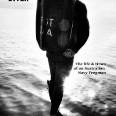 Clearance Diver: The Life and Times of an Australian Navy Frogman