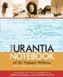 The Urantia Notebook of Sir Hubert Wilkins: Fact Finder and Truth Seeker