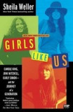 Girls Like Us: Carole King, Joni Mitchell, Carly Simon -- And the Journey of a Generation