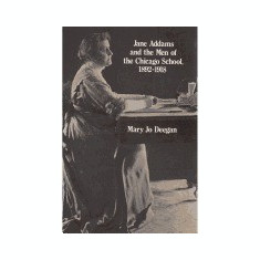 Jane Addams and the Men of the Chicago School: 1892-1918 - Carte in engleza