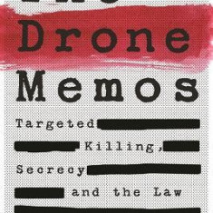 The Drone Memos: Targeted Killing, Secrecy, and the Law - Carte in engleza