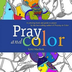 Pray and Color: An Adult Coloring Book from the Best-Selling Author of Praying in Color - Carte de colorat