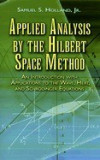 Applied Analysis by the Hilbert Space Method: An Introduction with Applications to the Wave, Heat, and Schrodinger Equations