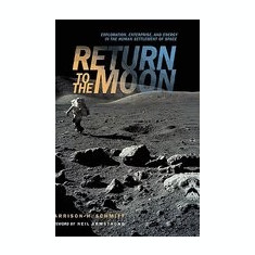Return to the Moon: Exploration, Enterprise, and Energy in the Human Settlement of Space - Carte in engleza