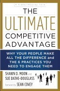 The Ultimate Competitive Advantage: Why Your People Make All the Difference and the 6 Practices You Need to Engage Them foto mare