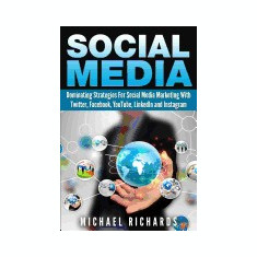Social Media: Dominating Strategies for Social Media Marketing with Twitter, Facebook, Youtube, Linkedin, and Instagram - Carte in engleza