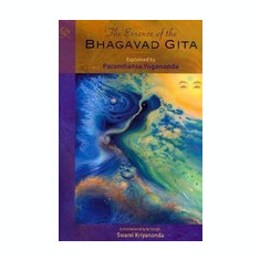 The Essence of the Bhagavad Gita: Explained by Paramhansa Yogananda, as Remembered by His Disciple, Swami Kriyananda - Carte in engleza
