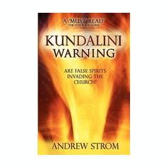 Kundalini Warning - Are False Spirits Invading the Church? - Carte in engleza