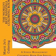 The World's Best Mandala Coloring Book: A Stress Management Coloring Book for Adults - Carte de colorat