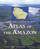 The Smithsonian Atlas of the Amazon: The Smithsonian Atlas of the Amazon
