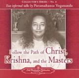 Follow the Path of Christ, Krishna, and the Masters: Two Informal Talks by Paramahansa Yogananda
