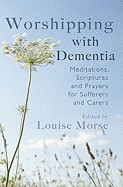 Worshipping with Dementia: Meditations, Scriptures and Prayers for Sufferers and Carers foto mare