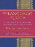 The Language of Yoga: Complete A to Y Guide to Asana Names, Sanskrit Terms, and Chants [With 2 CDs]