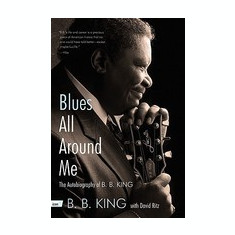 Blues All Around Me: The Autobiography of B. B. King
