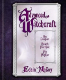 Advanced Witchcraft: Go Deeper, Reach Further, Fly Higher