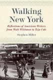 Walking New York: Reflections of American Writers from Walt Whitman to Teju Cole