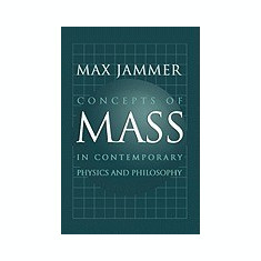 Concepts of Mass in Contemporary Physics and Philosophy - Carte in engleza