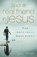 Find a Real Friend in Jesus: Ten Amazingly Easy Steps foto mare