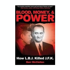 Blood, Money, & Power: How LBJ Killed JFK - Carte in engleza