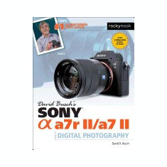 David Busch S Sony Alpha A7r II/A7 II Guide to Digital Photography - Carte in engleza