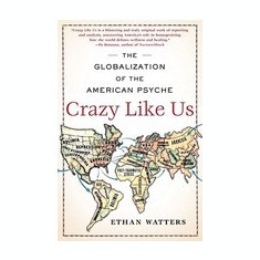 Crazy Like Us: The Globalization of the American Psyche - Carte in engleza