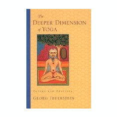 The Deeper Dimension of Yoga: Theory and Practice - Carte in engleza