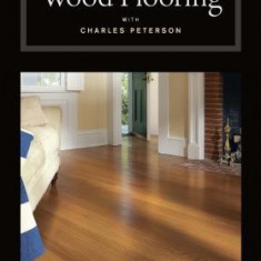 Wood Flooring with Charles Peterson - Carte in engleza