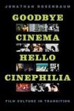 Goodbye Cinema, Hello Cinephilia: Film Culture in Transition